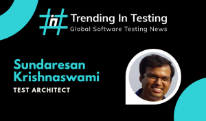 Global Testing Series - Interview with Sundaresan Krishnaswami